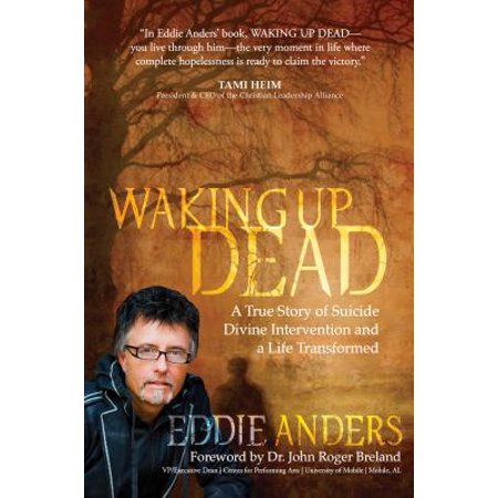 Waking Up Dead  A True Story Of Suicide  Divine Intervention And A Life Transformed