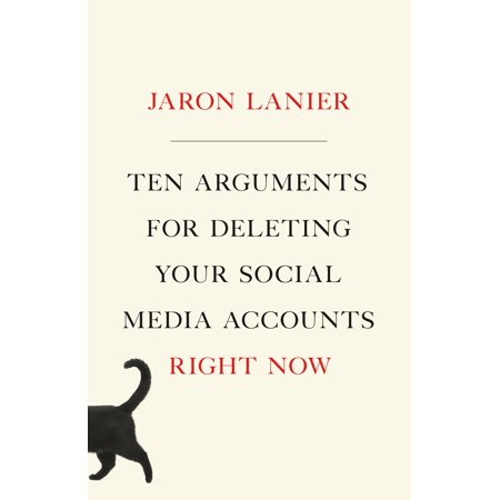 Ten Arguments for Deleting Your Social Media Accounts Right (Turn Around Right Now Every Now And Then)
