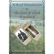 A Brief Introduction to the Lewis and Clark Expedition - eBook