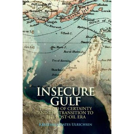Insecure Gulf : The End of Certainty and the Transition to the Post-Oil on