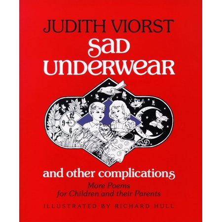 Sad Underwear and Other Complications : More Poems fo Children and Their (Sad Poems About Death Of A Friend)