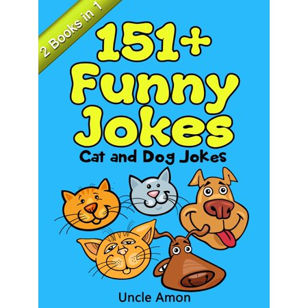 Cat and Dog Jokes: 151+ Funny Jokes - eBook (Funny Pics Of Cats)