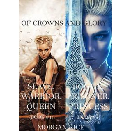 Of Crowns and Glory: Slave, Warrior, Queen and Rogue, Prisoner, Princess (Books 1 and 2) - - Princess Leah Slave