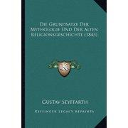 Die Grundsatze Der Mythologie Und Der Alten Religionsgeschichte (1843)