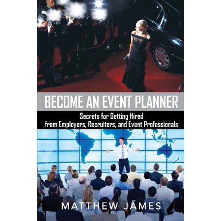 Become An Event Planner  Secrets For Getting Hired From Employers  Recruiters  And Event Professionals