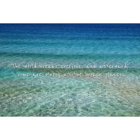 Ernest Hemingway - Famous Quotes Laminated POSTER PRINT 24x20 - The world breaks everyone, and afterward, some are strong at the broken (Ernest Hemingway A Clean Well Lighted Place)
