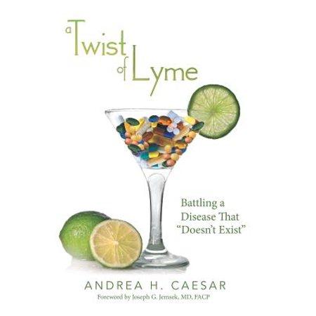 Lyme Disease - A Twist of Lyme : Battling a Disease That Doesn't Exist