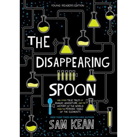 The Disappearing Spoon : And Other True Tales of Rivalry, Adventure, and the History of the World from the Periodic Table of the Elements (Young Readers Edition)](True History About Halloween)