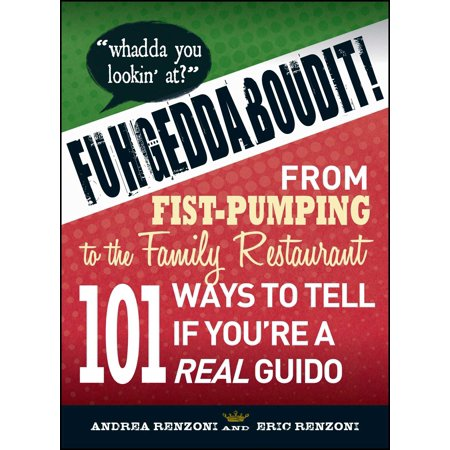 Fuhgeddaboudit! : From Fist-Pumping to Family Restaurant - 101 Ways to Tell If You