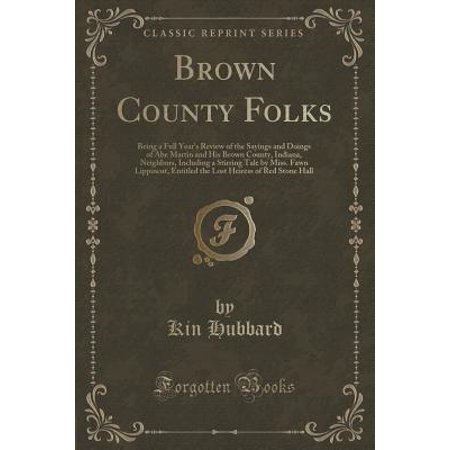 Brown County Folks : Being a Full Year's Review of the Sayings and Doings of Abe Martin and His Brown County, Indiana, Neighbors, Including a Stirring Tale by Miss. Fawn - Halloween Tales Review