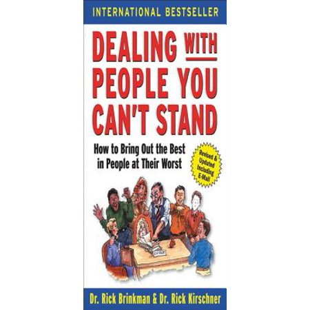 Dealing with People You Can't Stand: How to Bring Out the Best in People at Their Worst -