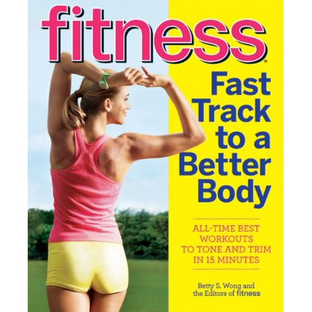Fitness Fast Track to a Better Body: All-Time Best Workouts to Tone and Trim in 15 (Best Workout To Tone Buttocks)
