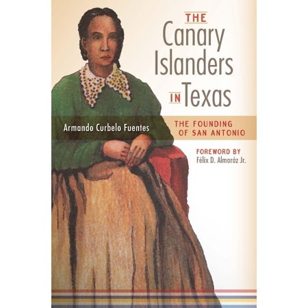 The Canary Islanders in Texas : The Story of the Founding of San - Spirit Store San Antonio