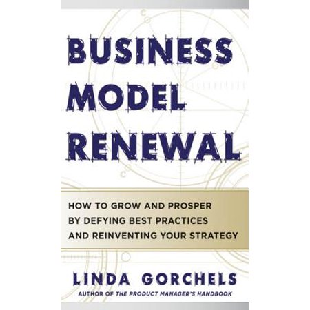 Business Model Renewal: How to Grow and Prosper by Defying Best Practices and Reinventing Your Strategy - (Subscription Model Best Practices)
