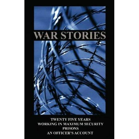 War Stories: Twenty Five Years Working in Maximum Security Prisons an Officers Account - image 1 de 1