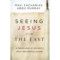 Seeing Jesus from the East: A Fresh Look at History's Most Influential Figure (Hardcover)