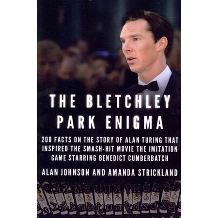 The Bletchley Park Enigma  200  Facts On The Story Of Alan Turing That Inspired The Smash Hit Movie The Imitation Game Starring Benedict Cumberbatch
