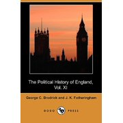 The Political History of England, Vol. XI : From Addington's Administration to the Close of William IV.'s Reign, 1801-1837 (Dodo Press)