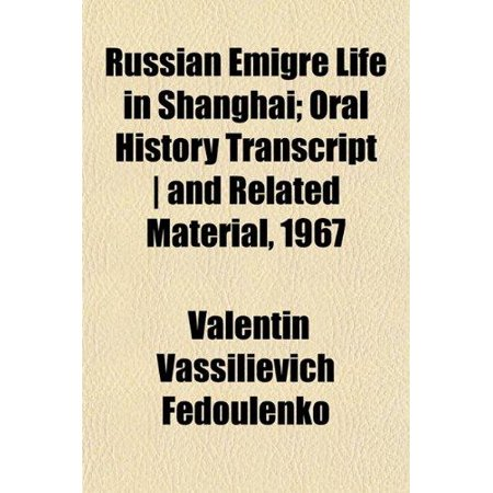Russian Emigre Life In Shanghai  Oral History Transcript   And Related Material  1967