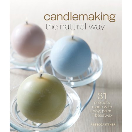 Candlemaking the Natural Way : 31 Projects Made with Soy, Palm & (The Sky Was The Color Of Television)