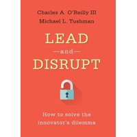 Lead and Disrupt : How to Solve the Innovator's Dilemma