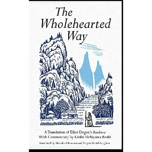 The Wholehearted Way: A Translation of Ehihei Dogen's Bendowa