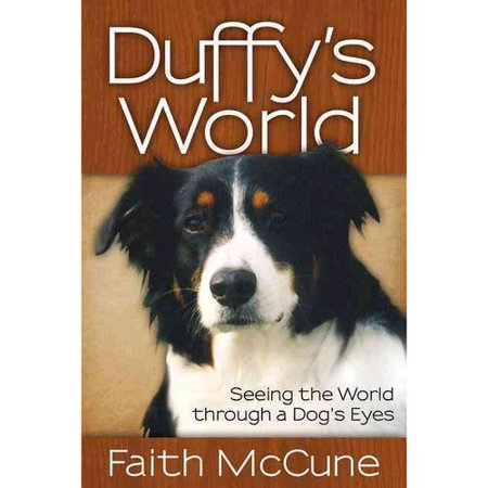 Duffys World: Seeing the World through a Dogs Eyes by