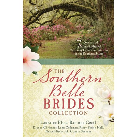 The Southern Belle Brides Collection: 7 Sweet and Sassy Ladies of Yesterday Experience Romance in the Southern States - Southern Belle History