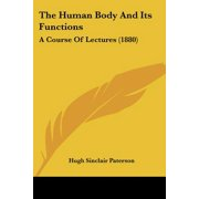 The Human Body and Its Functions : A Course of Lectures (1880)