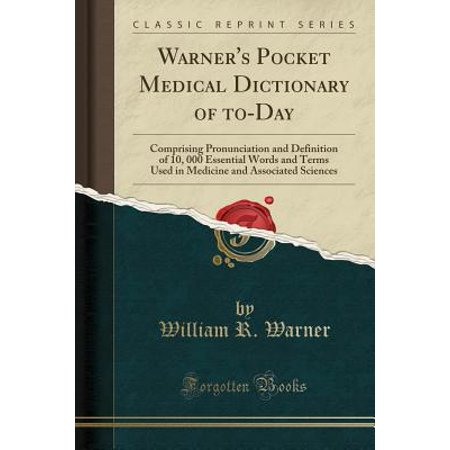 Warner's Pocket Medical Dictionary of To-Day : Comprising Pronunciation and Definition of 10, 000 Essential Words and Terms Used in Medicine and Associated Sciences (Classic Reprint)