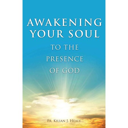 Awakening Your Soul to the Presence of God: How to Walk With Him Daily and Dwell in Friendship With Him... by