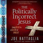 The Politically Incorrect Jesus - Audiobook