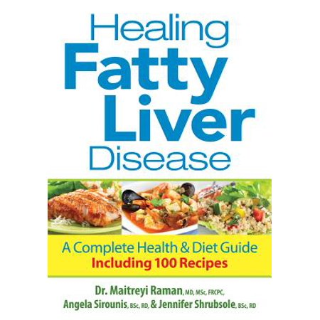 Healing Fatty Liver Disease : A Complete Health & Diet Guide, Including 100