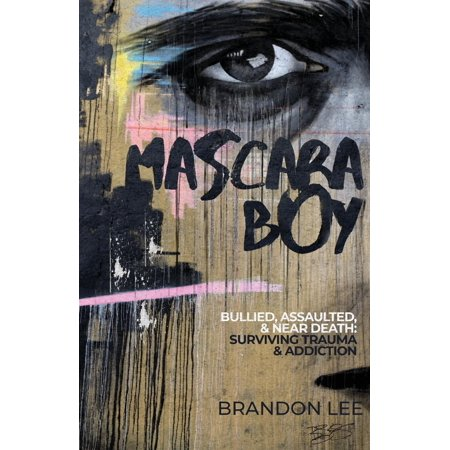 Mascara Boy: Bullied, Assaulted & Near Death: Surviving Trauma & Addiction (Paperback) (Mascara Book)