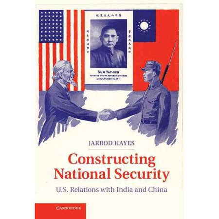 Constructing National Security  U S  Relations With India And China