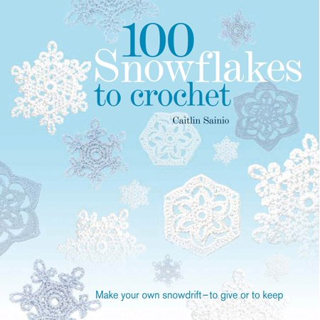 100 Snowflakes to Crochet : Make Your Own Snowdrift---to Give or to (Oakley Make Your Own)