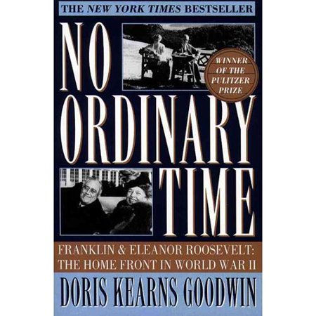 No Ordinary Time: Franklin and Eleanor Roosevelt : The Home Front in World War II by