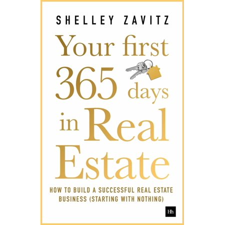 Your First 365 Days in Real Estate : How to Build a Successful Real Estate Business (Starting with (Starting A Real Estate Business From Home)