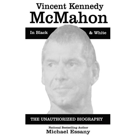 Vince McMahon: The Unauthorized Biography of the WWE Chairman -