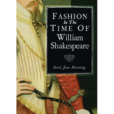 Fashion in the Time of William Shakespeare : 1564–1616](Shakespeare Time Period)