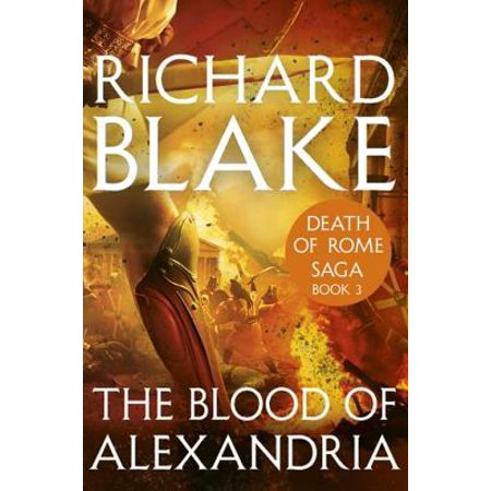 The Blood of Alexandria (Death of Rome Saga Book Three) -