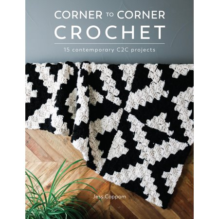 Corner to Corner Crochet : 15 Contemporary C2c - Crochet Corner