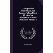 The Spiritual Quixote; Or, the Summer's Ramble of Mr. Geoffry Wildgoose, a Comic Romance, Volume I