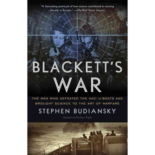 Blackett's War: The Men Who Defeated the Nazi U-Boats and Brought Science to the Art of Warfare Warfare