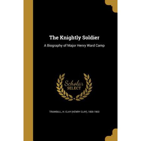 The Knightly Soldier : A Biography of Major Henry Ward (The Trumbull Mall)