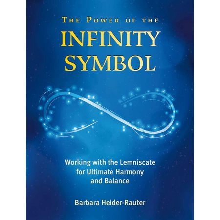 Ultimate Balance - The Power of the Infinity Symbol : Working with the Lemniscate for Ultimate Harmony and Balance