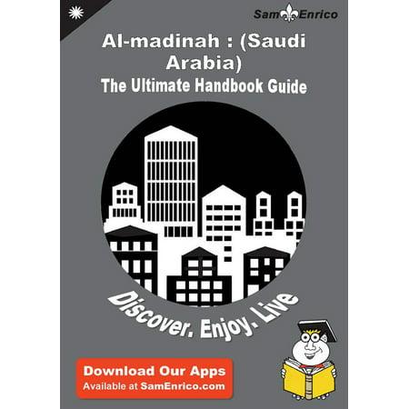 Ultimate Handbook Guide to Al-madinah : (Saudi Arabia) Travel Guide - eBook ()