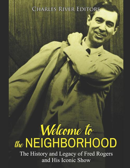 Welcome To The Neighborhood The History And Legacy Of Fred Rogers And His Iconic Show Walmart Com Walmart Com