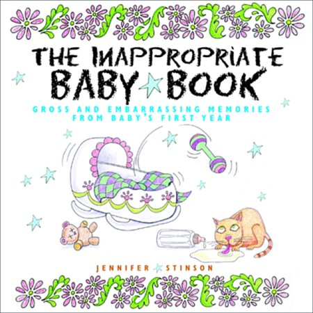 The Inappropriate Baby Book : Gross and Embarrassing Memories from Baby's First - Inappropriate Sayings