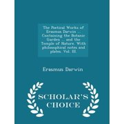 The Poetical Works of Erasmus Darwin ... Containing the Botanic Garden ... and the Temple of Nature. with Philosophical Notes and Plates. Vol. III. - Scholar's Choice Edition